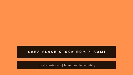 Cara Flash Stock Rom Xiaomi