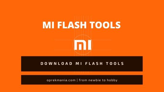 DOWNLOAD MI FLASH TOOLS All Version