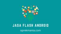 Jasa Flash dan Root Android Jakarta Bogor Depok Bekasi Tangerang